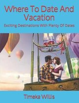 Where To Date And Vacation