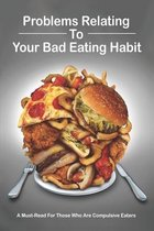 Problems Relating To Your Bad Eating Habit: A Must-Read For Those Who Are Compulsive Eaters