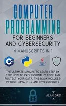 Computer Programming for Beginners and Cybersecurity: 4 MANUSCRIPTS IN 1: The Ultimate Manual to Learn step by step How to Professionally Code and Protect Your Data. This Book includes
