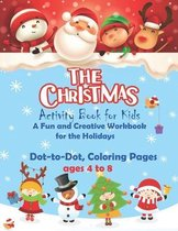 The Christmas activity book for kids ages 4 to 8, Dot to dot coloring pages, A Fun and Creative Workbook for the Holidays: coloring activity book for kids Christmas dot to dot