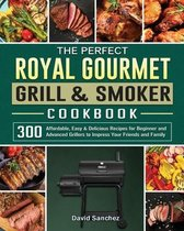 The Perfect Royal Gourmet Grill & Smoker Cookbook