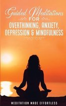 Guided Meditations for Overthinking, Anxiety, Depression& Mindfulness Meditation Scripts For Beginners & For Sleep, Self-Hypnosis, Insomnia, Self-Healing, Deep Relaxation& Stress-Relief
