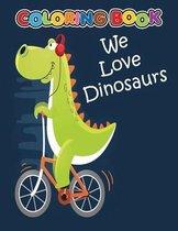 We Love Dinosaurs coloring book: Dinosaur Coloring Book for Kids