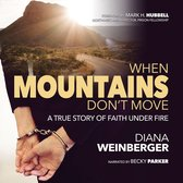 When Mountains Don't Move, A True Story of Faith Under Fire