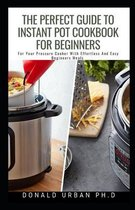 The Perfect Guide To Instant Pot Cookbook For Beginners