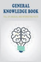 General Knowledge Book_ Full Of Unusual And Interesting Facts