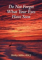 Do Not Forget What Your Eyes Have Seen