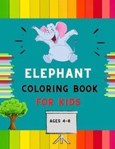 Elephant coloring book for kids ages 4-8: A funny collection of easy elephant coloring book for kids, toddlers & preschoolers, boys & girls: A Fun Kid coloring book for beginners