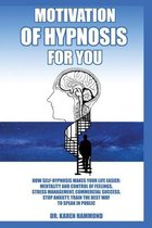 Hypnosis motivation for you: How self hypnosis simplyfies Your life