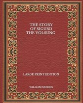 The Story of Sigurd the Volsung - Large Print Edition