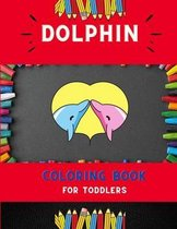 Dolphin coloring book for toddlers: Funny & easy dolphin coloring book for kids, toddlers & preschoolers, boys & girls: A Fun Kid coloring book for beginners