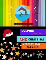 Dolphin coloring and Christmas activity book for girls: A collection of easy dolphin coloring book for kids, toddlers, preschoolers & girls with Christmas maze coloring and more: A Fun Kid coloring book for beginners
