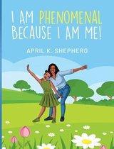 I Am Phenomenal Because I Am Me!