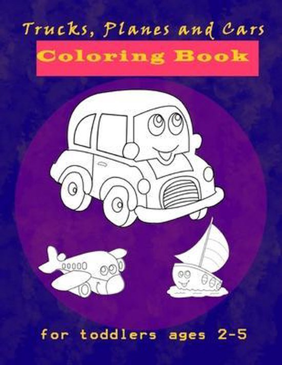 Trucks, Planes and Cars Coloring Book for toddlers ages 2-5