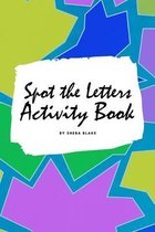 Spot the Letters Activity Book for Children (6x9 Coloring Book / Activity Book)