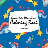 Geometric Dinosaurs Coloring Book for Children (8.5x8.5 Coloring Book / Activity Book)