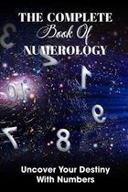 The Complete Book Of Numerology: Uncover Your Destiny With Numbers