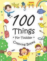 100 Things For Toddler Coloring Book: Easy and Big Coloring Books for Toddlers
