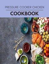 Pressure Cooker Chicken Cookbook
