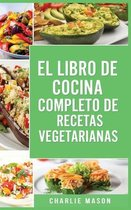 El Libro de Cocina Completo de Recetas Vegetarianas En Espanol/ The Complete Kitchen Book of Vegetarian Recipes in Spanish