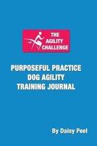 The Agility Challenge Purposeful Practice Dog Agility Training Journal