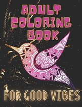 adult coloring book for good vibes: Stress Relieving Designs Animals, Mandala, Flowers, Paisley Patterns And So Much More