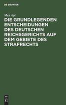 Die grundlegenden Entscheidungen des deutschen Reichsgerichts auf dem Gebiete des Strafrechts