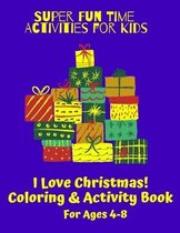 Super Fun Time Activities for Kids: I Love Christmas! Coloring and Activity Book: Christmas-Themed Coloring Pages, Mazes, Word Search, I Spy, Bingo, S