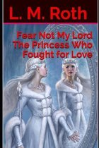 Fear Not My Lord the Princess Who Fought for Love