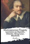 Shakespearean Tragedy Lectures on Hamlet, Othello, King Lear, Macbeth