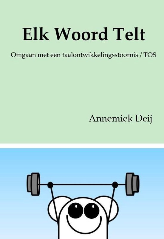 Elk Woord Telt - Omgaan met een Taalontwikkelingsstoornis / TOS - Annemiek Deij |