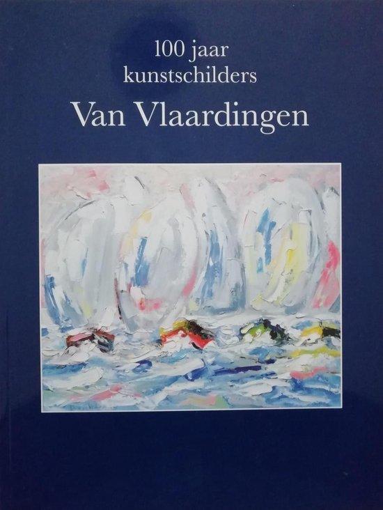 100 jaar kunstschilders Van Vlaardingen - D. van Vlaardingen |