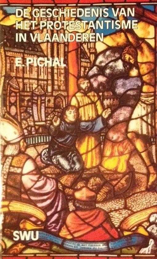 Geschiedenis v.h. protestantisme vlaand. - E. Pichal  