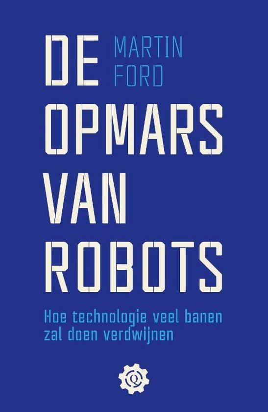 De opmars van robots. Hoe technologie veel banen zal doen verdwijnen - Martin Ford |