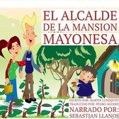 El Alcalde de la Mansion Mayonesa