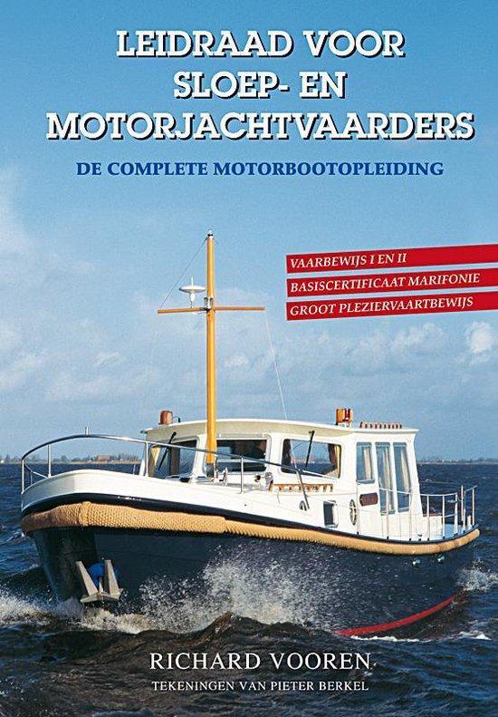 Leidraad voor sloep- en motorjachtvaarders. De complete motorbootopleiding - Het Goede Boek |