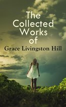 The Collected Works of Grace Livingston Hill