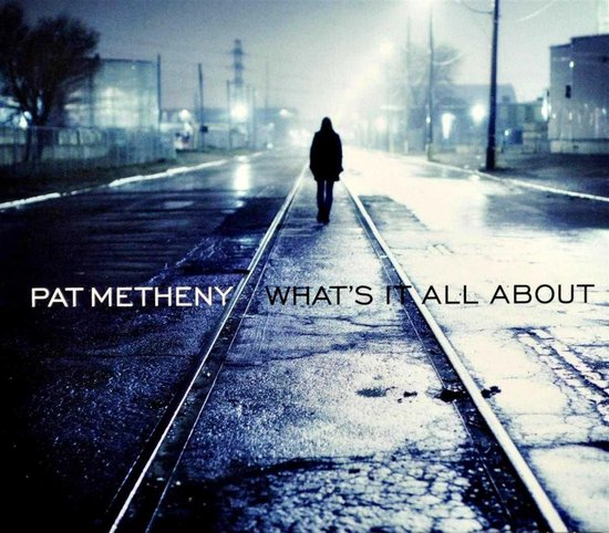 What's It All About - Pat Metheny