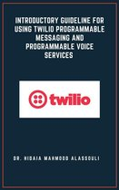 Introductory Guideline for Using Twilio Programmable Messaging and Programmable Voice Services