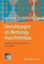 Vorrichtungen Im Werkzeugmaschinenbau: Grundlagen, Berechnung Und Konstruktion