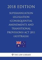 Superannuation Legislation (Consequential Amendments and Transitional Provisions) ACT 2011 (Australia) (2018 Edition)