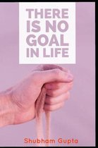 There Is No Goal in Life