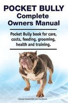 Pocket Bully Complete Owners Manual. Pocket Bully Book for Care, Costs, Feeding, Grooming, Health and Training.