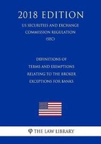 Definitions of Terms and Exemptions Relating to the Broker Exceptions for Banks (Us Securities and Exchange Commission Regulation) (Sec) (2018 Edition)
