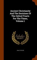 Ancient Christianity and the Doctrines of the Oxford Tracts for the Times, Volume 1