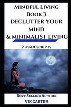 Mindful Living Book 3 - Declutter Your Mind & Minimalist Living