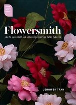 Flowersmith : How to Handcraft and Arrange Enchanting Paper Flowers