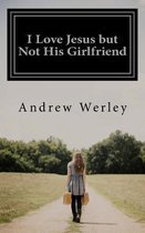 Boek cover I Love Jesus But Not His Girlfriend van Andrew Werley
