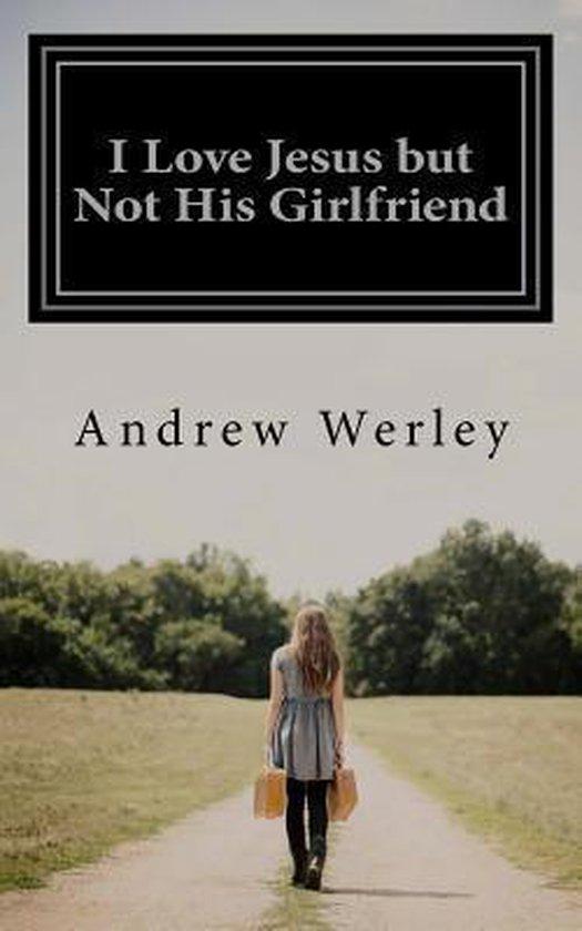 Boek cover I Love Jesus But Not His Girlfriend van Andrew Werley (Paperback)