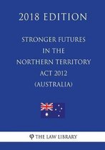 Stronger Futures in the Northern Territory ACT 2012 (Australia) (2018 Edition)